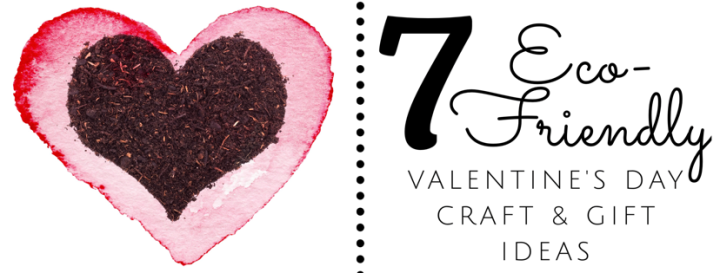 7 Eco-Friendly Valentine's Day Craft and Gift Ideas